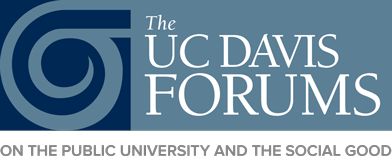 The UC Davis Forums on the Public University and the Social Good
